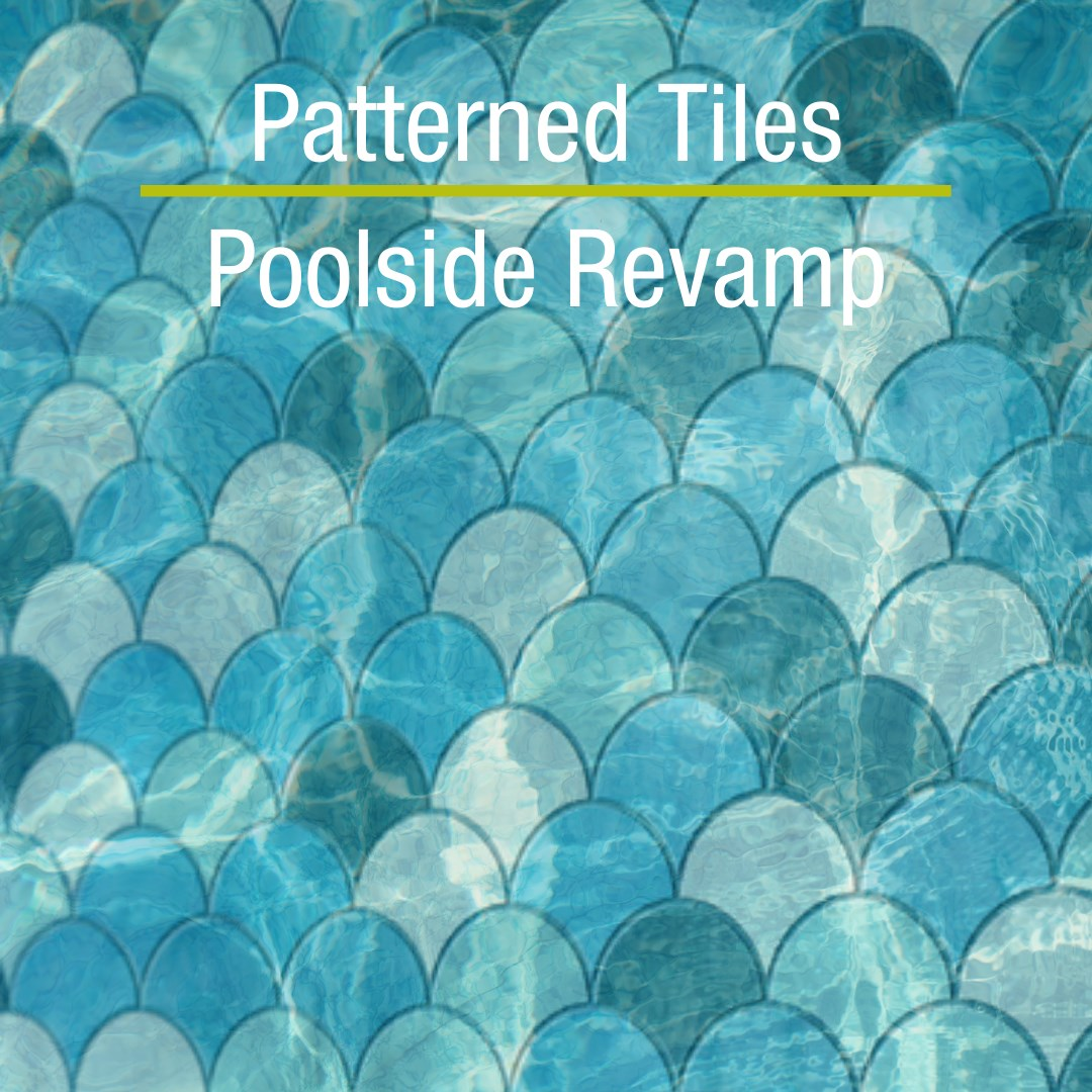 Patterned Tiles - Poolside Revamp