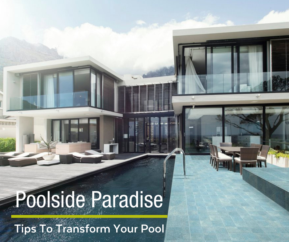 Poolside Paradise - Tips To Transform Your Pool